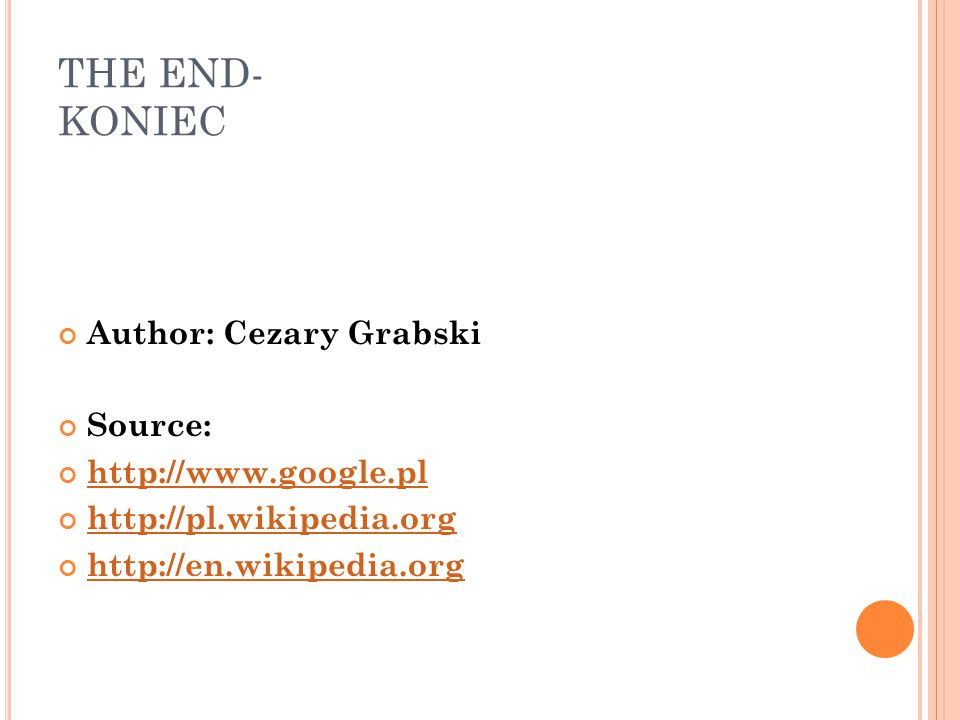 THE END- KONIEC Author: Cezary Grabski Source: http://www.google.pl http://pl.wikipedia.org http://en.wikipedia.org