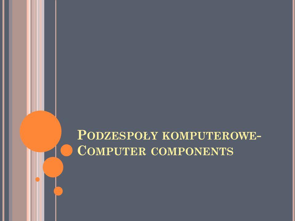 P ODZESPOŁY KOMPUTEROWE - C OMPUTER COMPONENTS