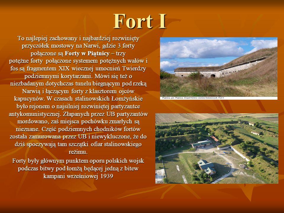 Fort I To najlepiej zachowany i najbardziej rozwinięty przyczółek mostowy na Narwi, gdzie 3 forty połączone są Forty w Piątnicy – trzy potężne forty p
