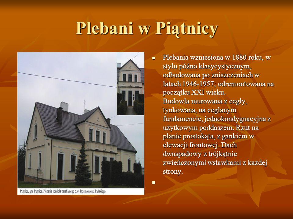 Plebani w Piątnicy Plebania wzniesiona w 1880 roku, w stylu późno klasycystycznym, odbudowana po zniszczeniach w latach 1946-1957; odremontowana na po