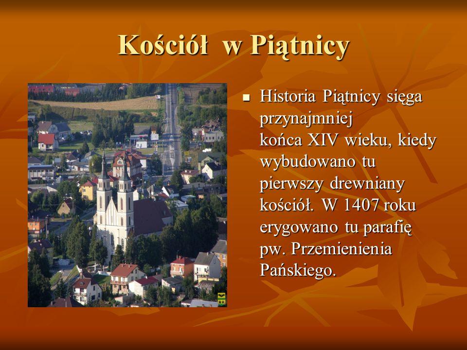 Kościół w Piątnicy Historia Piątnicy sięga przynajmniej końca XIV wieku, kiedy wybudowano tu pierwszy drewniany kościół. W 1407 roku erygowano tu para