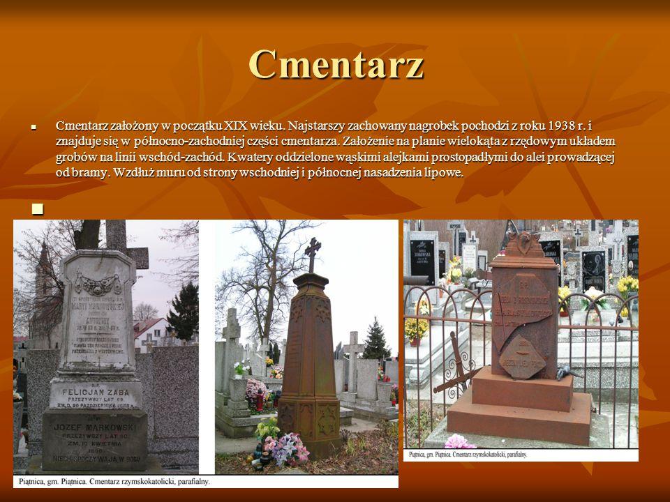 Cmentarz Cmentarz założony w początku XIX wieku. Najstarszy zachowany nagrobek pochodzi z roku 1938 r. i znajduje się w północno-zachodniej części cme