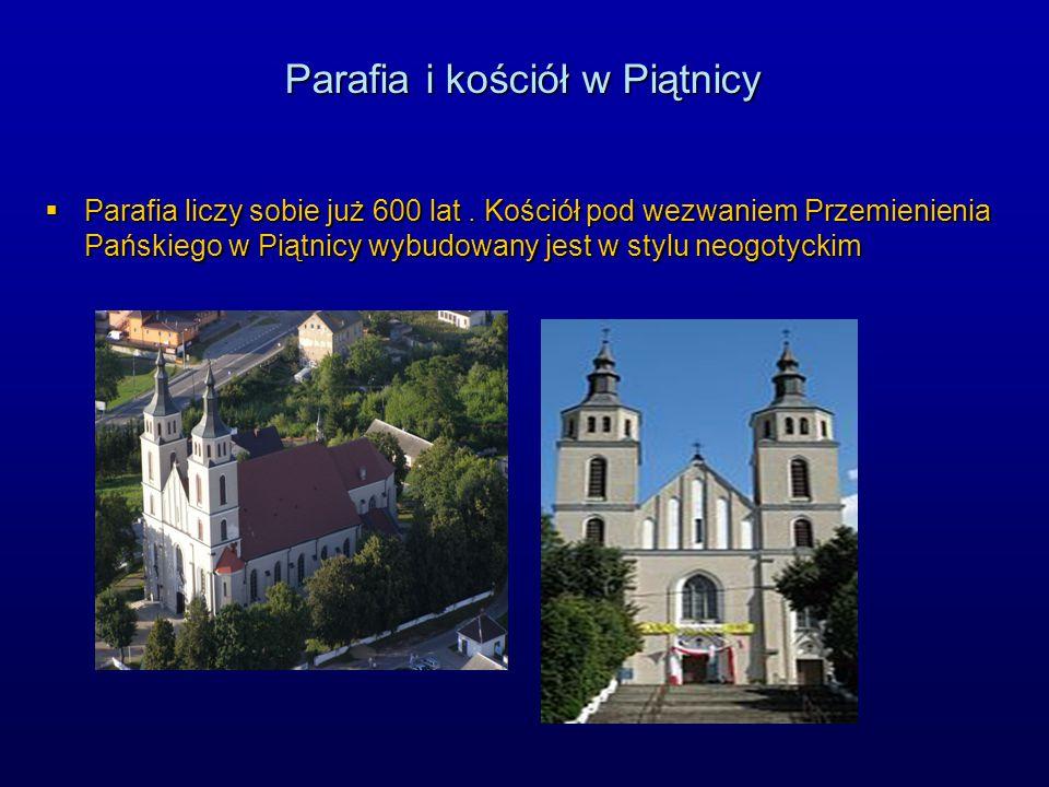 Parafia i kościół w Piątnicy  Parafia liczy sobie już 600 lat.