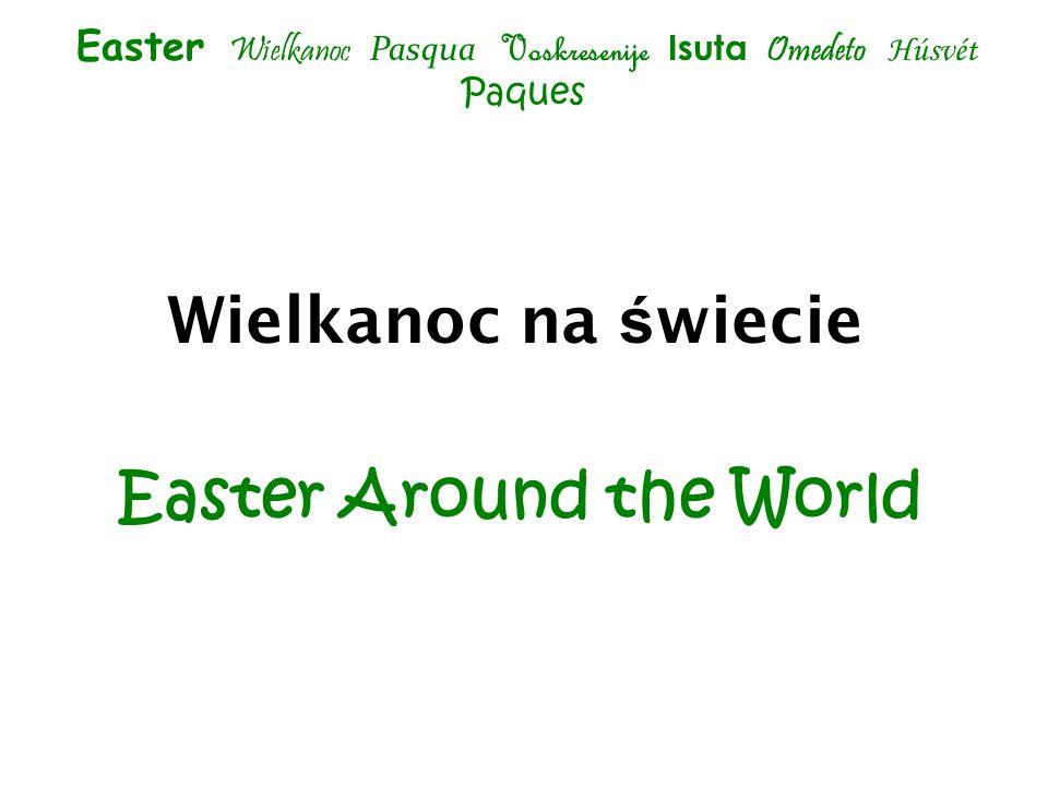 Wielkanoc na ś wiecie Easter Around the World Easter Wielkanoc Pasqua Voskresenije Isuta Omedeto Húsvét Paques