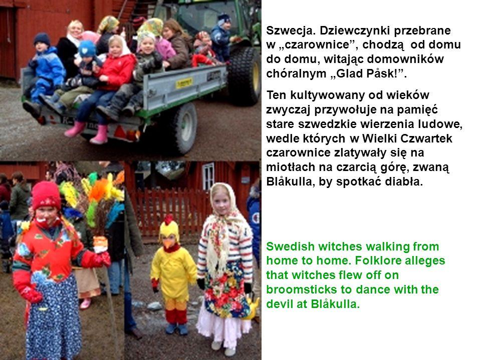 """Szwecja. Dziewczynki przebrane w """"czarownice"""", chodzą od domu do domu, witając domowników chóralnym """"Glad Påsk!"""". Ten kultywowany od wieków zwyczaj pr"""