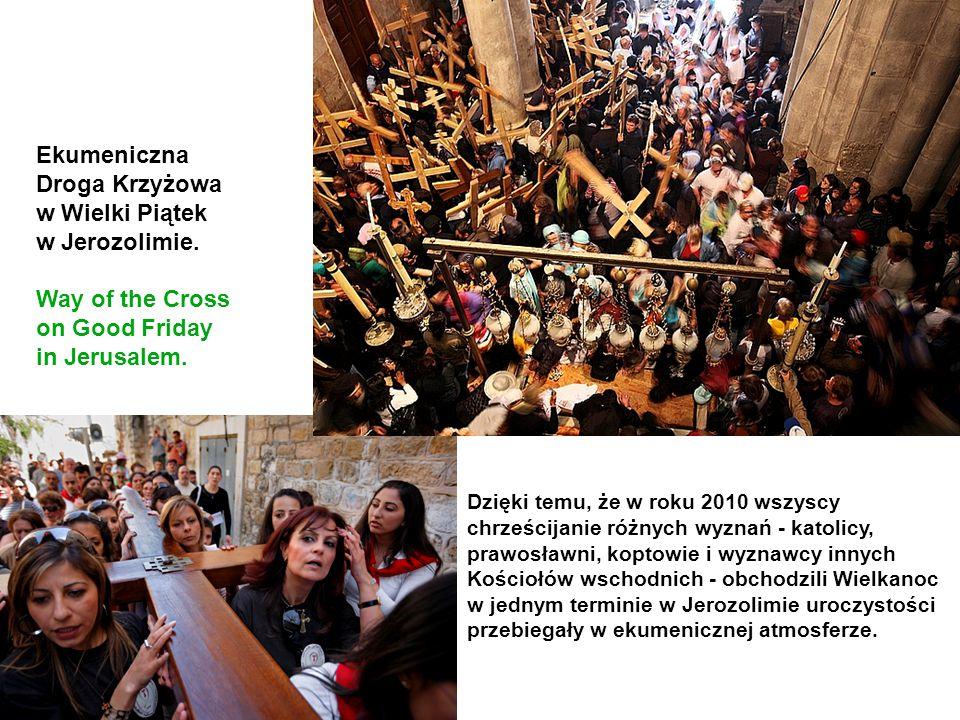 Ekumeniczna Droga Krzyżowa w Wielki Piątek w Jerozolimie. Way of the Cross on Good Friday in Jerusalem. Dzięki temu, że w roku 2010 wszyscy chrześcija