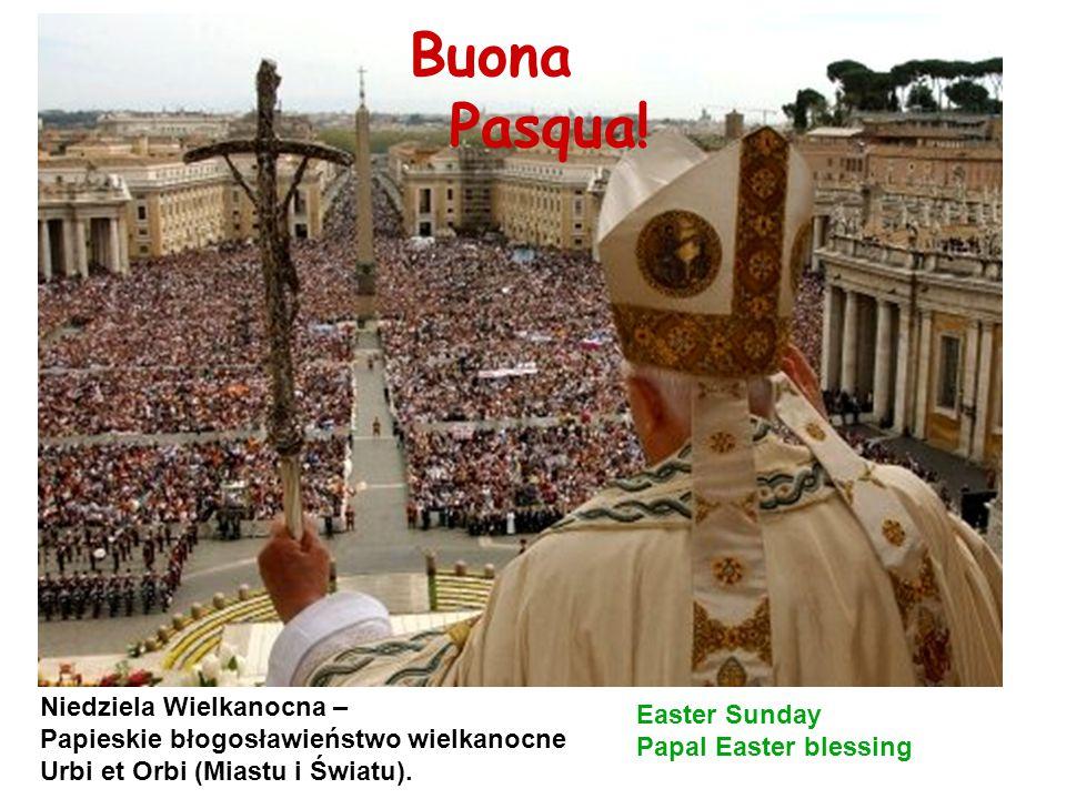 Niedziela Wielkanocna – Papieskie błogosławieństwo wielkanocne Urbi et Orbi (Miastu i Światu). Easter Sunday Papal Easter blessing Buona Pasqua!