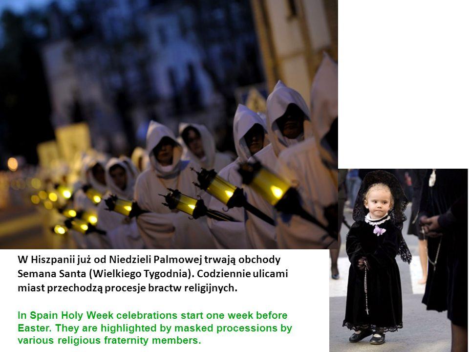 W Hiszpanii już od Niedzieli Palmowej trwają obchody Semana Santa (Wielkiego Tygodnia). Codziennie ulicami miast przechodzą procesje bractw religijnyc