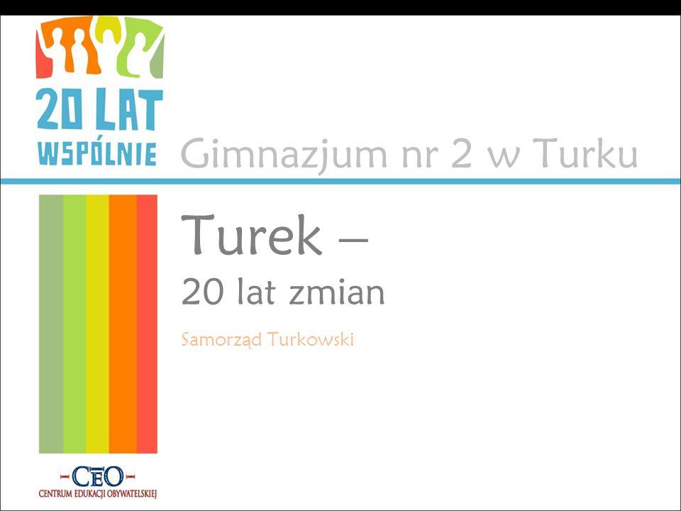 Gimnazjum nr 2 w Turku Turek – 20 lat zmian Samorz ą d Turkowski