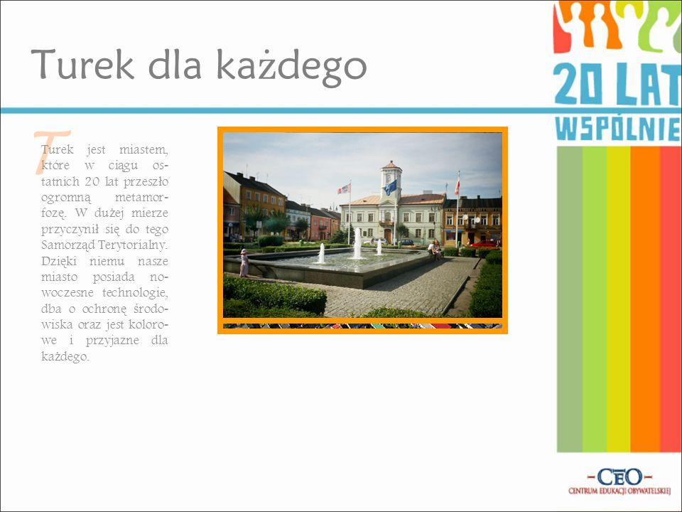 Turek dla ka ż dego T Turek jest miastem, które w ci ą gu os - tatnich 20 lat przesz ł o ogromn ą metamor - foz ę.