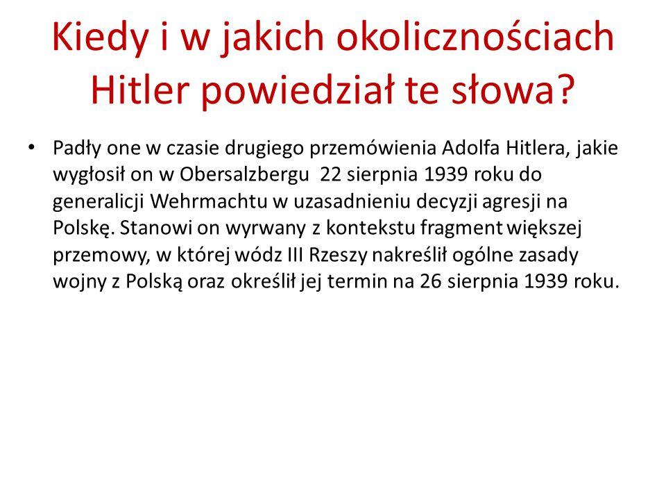 Kiedy i w jakich okolicznościach Hitler powiedział te słowa? Padły one w czasie drugiego przemówienia Adolfa Hitlera, jakie wygłosił on w Obersalzberg