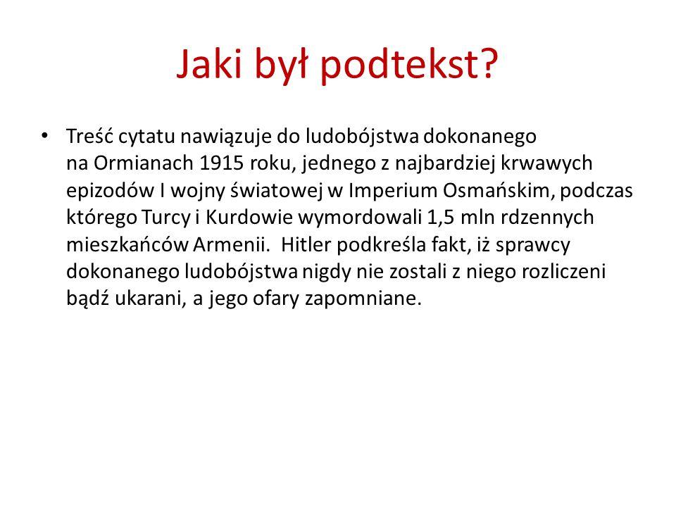 Jaki był podtekst? Treść cytatu nawiązuje do ludobójstwa dokonanego na Ormianach 1915 roku, jednego z najbardziej krwawych epizodów I wojny światowej