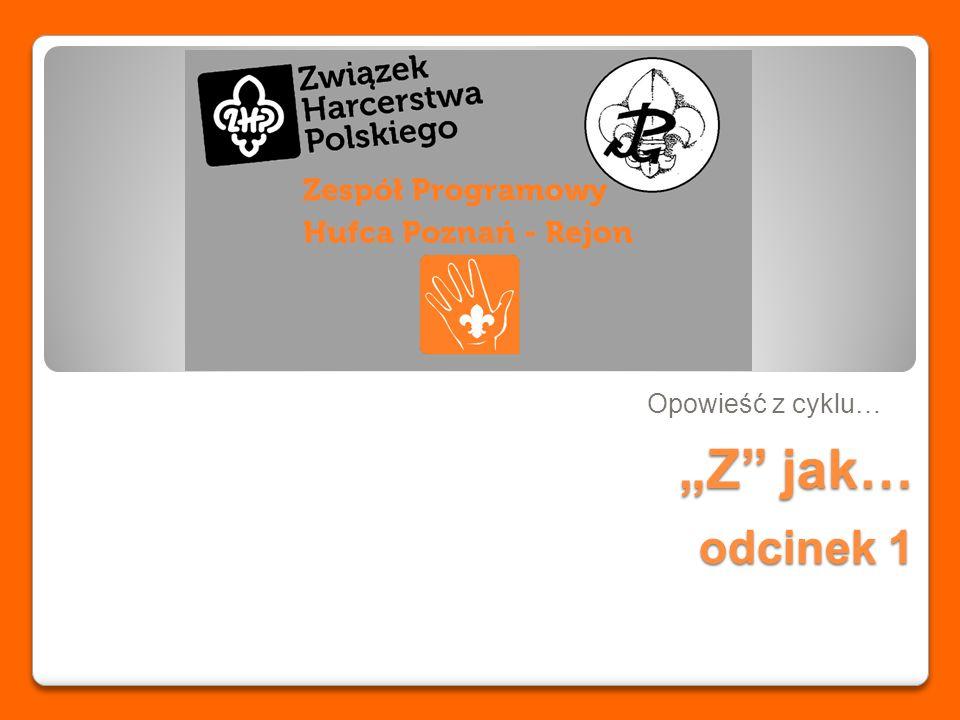 """Z jak… Opowieść z cyklu… odcinek 1"