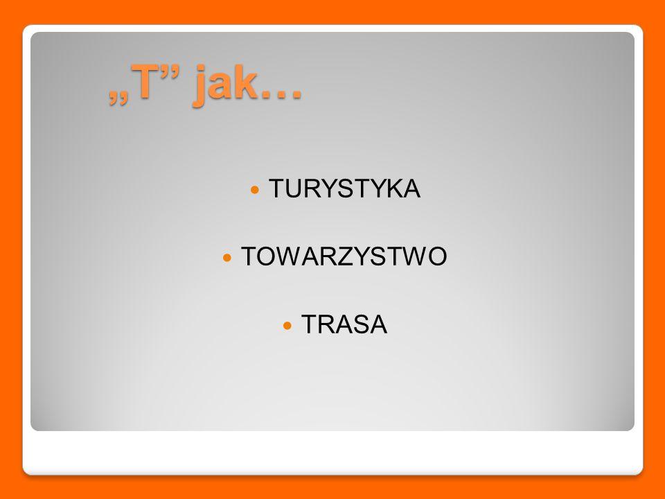 """""""T jak… TURYSTYKA TOWARZYSTWO TRASA"""