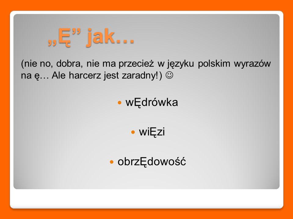 """""""Ę jak… (nie no, dobra, nie ma przecież w języku polskim wyrazów na ę… Ale harcerz jest zaradny!) wĘdrówka wiĘzi obrzĘdowość"""