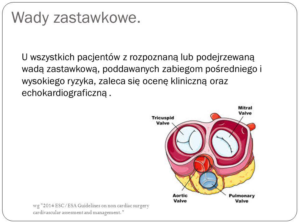 wg 2014 ESC/ESA Guidelines on non cardiac surgery: cardivascular assesment and management. Wady zastawkowe.