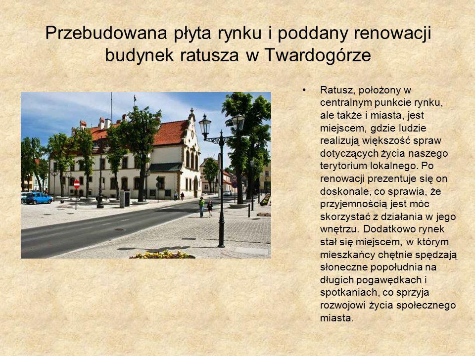 Przebudowana płyta rynku i poddany renowacji budynek ratusza w Twardogórze Ratusz, położony w centralnym punkcie rynku, ale także i miasta, jest miejscem, gdzie ludzie realizują większość spraw dotyczących życia naszego terytorium lokalnego.