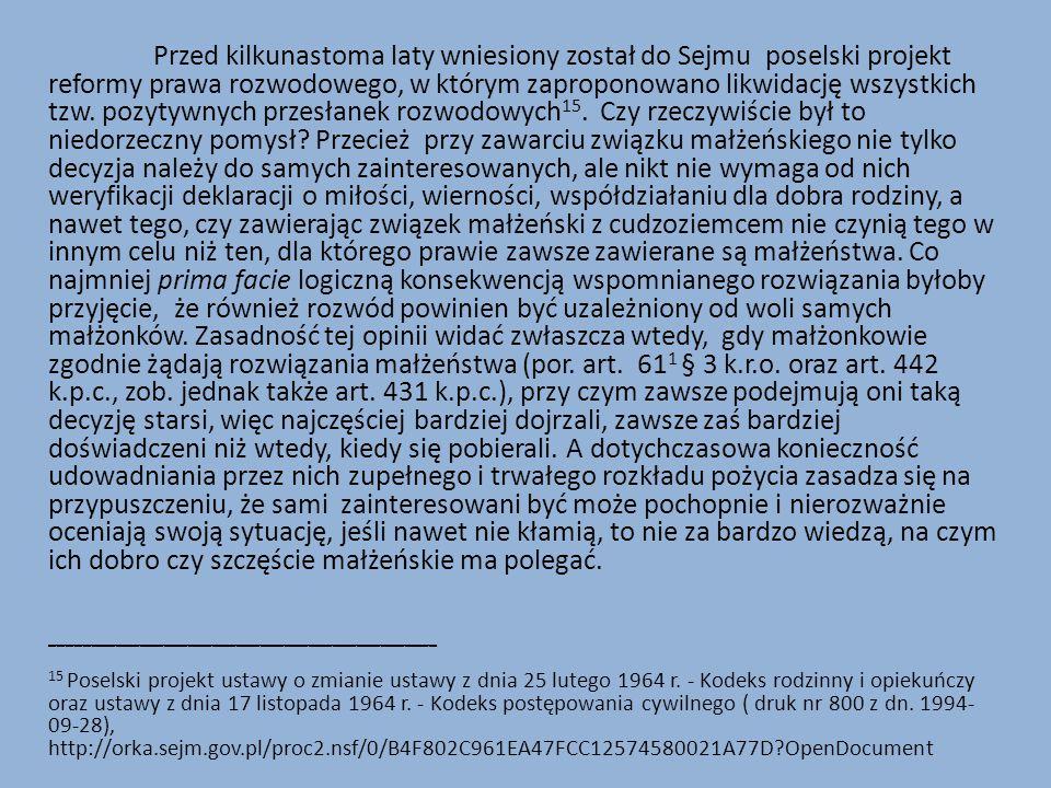 Przed kilkunastoma laty wniesiony został do Sejmu poselski projekt reformy prawa rozwodowego, w którym zaproponowano likwidację wszystkich tzw.