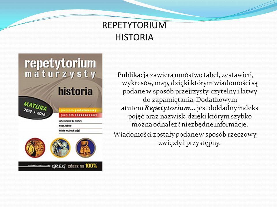 REPETYTORIUM HISTORIA Publikacja zawiera mnóstwo tabel, zestawień, wykresów, map, dzięki którym wiadomości są podane w sposób przejrzysty, czytelny i łatwy do zapamiętania.