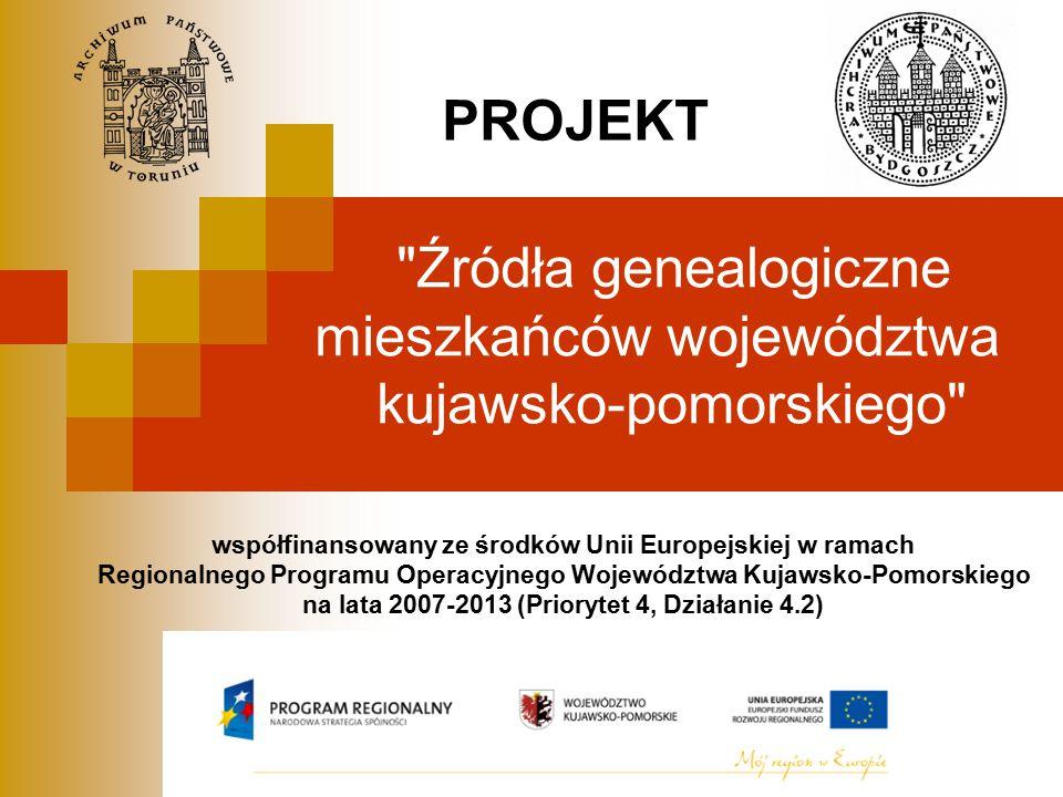 Źródła genealogiczne mieszkańców województwa kujawsko-pomorskiego współfinansowany ze środków Unii Europejskiej w ramach Regionalnego Programu Operacyjnego Województwa Kujawsko-Pomorskiego na lata 2007-2013 (Priorytet 4, Działanie 4.2) PROJEKT