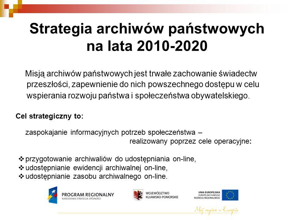 Strategia archiwów państwowych na lata 2010-2020 Misją archiwów państwowych jest trwałe zachowanie świadectw przeszłości, zapewnienie do nich powszechnego dostępu w celu wspierania rozwoju państwa i społeczeństwa obywatelskiego.