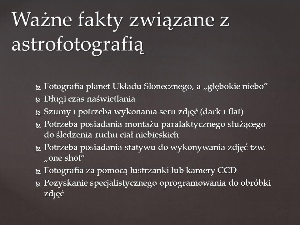 """ Fotografia planet Układu Słonecznego, a """"głębokie niebo  Długi czas naświetlania  Szumy i potrzeba wykonania serii zdjęć (dark i flat)  Potrzeba posiadania montażu paralaktycznego służącego do śledzenia ruchu ciał niebieskich  Potrzeba posiadania statywu do wykonywania zdjęć tzw."""
