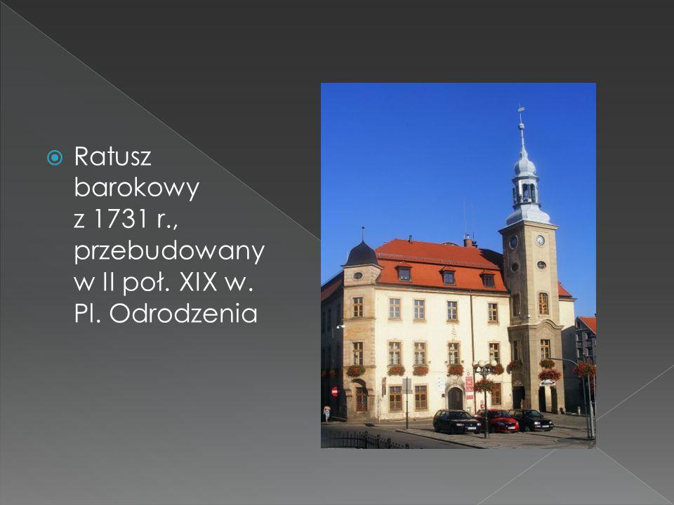  Ratusz barokowy z 1731 r., przebudowany w II poł. XIX w. Pl. Odrodzenia