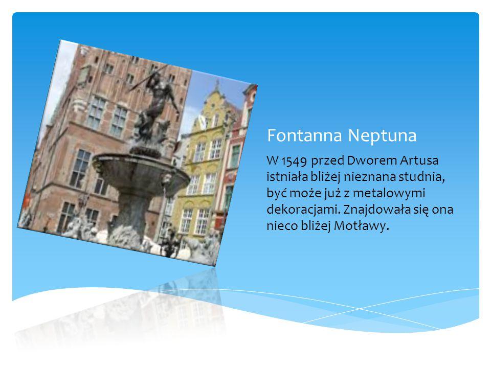 Fontanna Neptuna W 1549 przed Dworem Artusa istniała bliżej nieznana studnia, być może już z metalowymi dekoracjami.