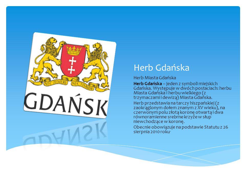 Herb Gdańska Herb Miasta Gdańska Herb Gdańska – jeden z symboli miejskich Gdańska.