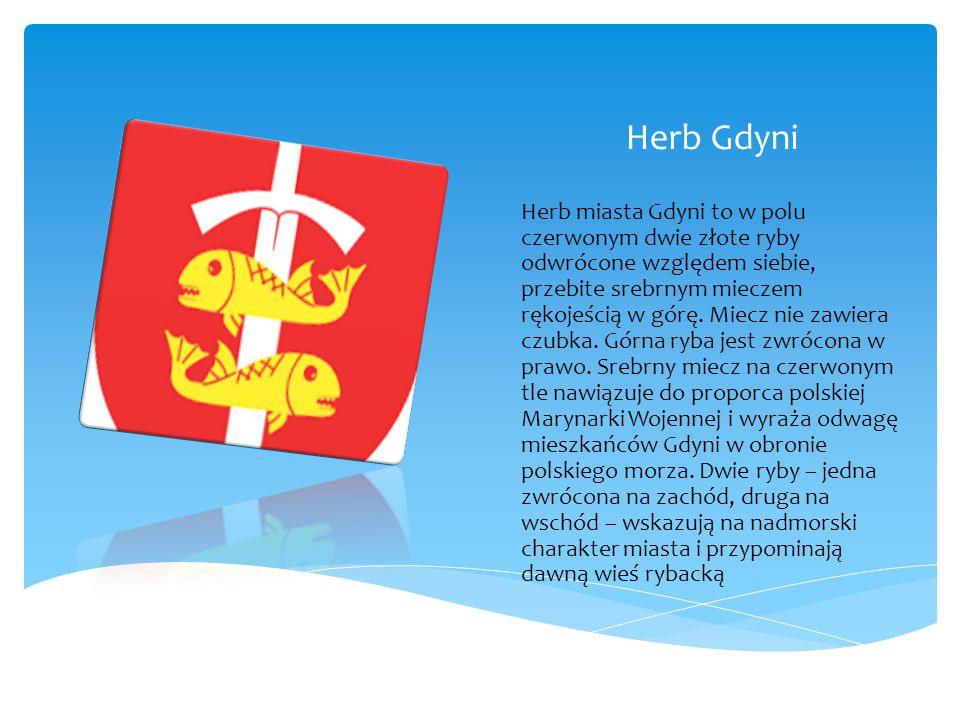 Herb Gdyni Herb miasta Gdyni to w polu czerwonym dwie złote ryby odwrócone względem siebie, przebite srebrnym mieczem rękojeścią w górę.