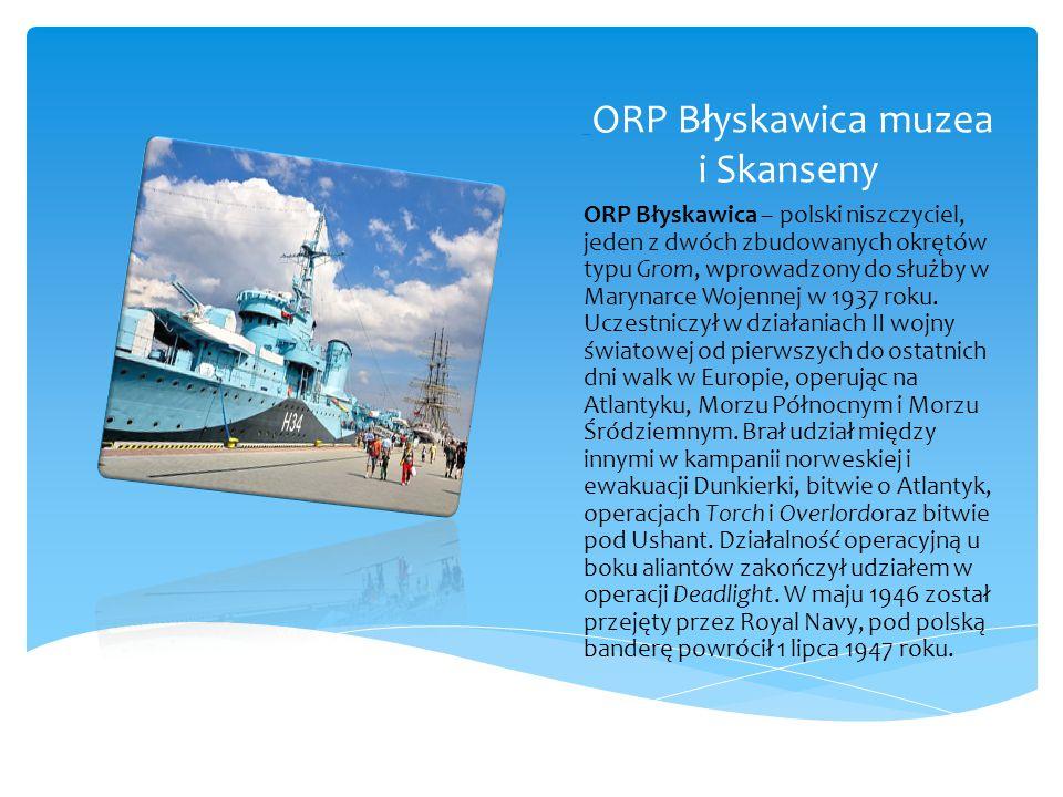 ORP Błyskawica muzea i Skanseny ORP Błyskawica – polski niszczyciel, jeden z dwóch zbudowanych okrętów typu Grom, wprowadzony do służby w Marynarce Wojennej w 1937 roku.