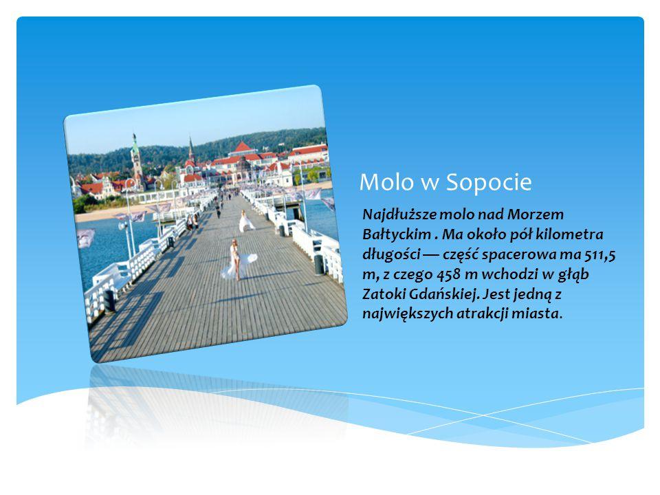 Molo w Sopocie Najdłuższe molo nad Morzem Bałtyckim.