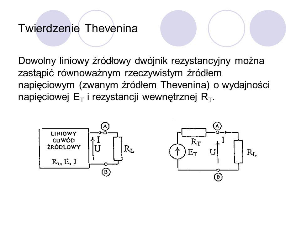 Twierdzenie Thevenina Dowolny liniowy źródłowy dwójnik rezystancyjny można zastąpić równoważnym rzeczywistym źródłem napięciowym (zwanym źródłem Theve