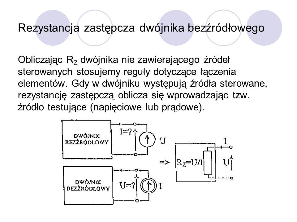 Rezystancja zastępcza dwójnika bezźródłowego Obliczając R Z dwójnika nie zawierającego źródeł sterowanych stosujemy reguły dotyczące łączenia elementó