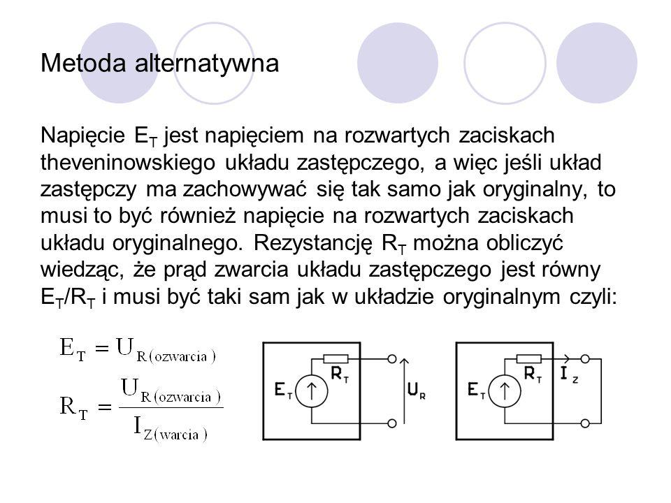 Metoda alternatywna Napięcie E T jest napięciem na rozwartych zaciskach theveninowskiego układu zastępczego, a więc jeśli układ zastępczy ma zachowywa