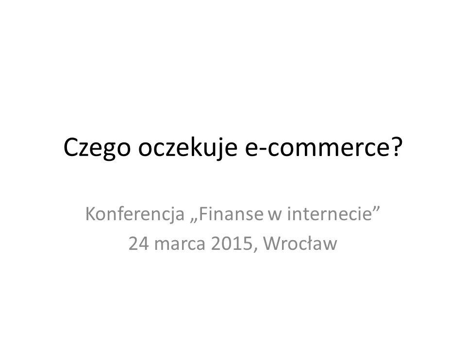 """Czego oczekuje e-commerce? Konferencja """"Finanse w internecie 24 marca 2015, Wrocław"""