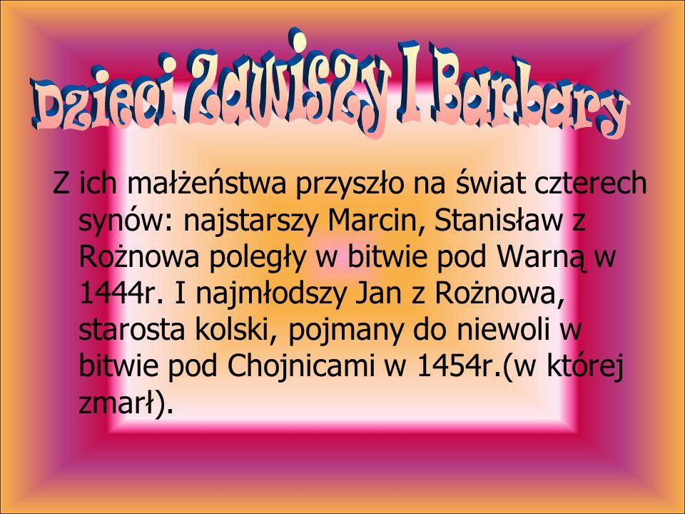 Z ich małżeństwa przyszło na świat czterech synów: najstarszy Marcin, Stanisław z Rożnowa poległy w bitwie pod Warną w 1444r. I najmłodszy Jan z Rożno
