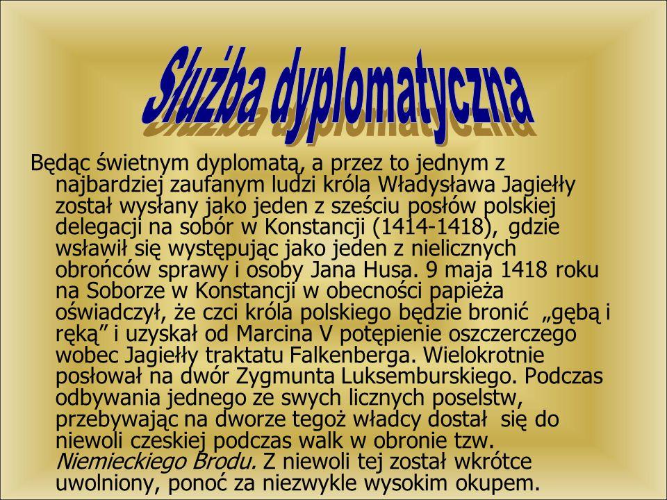 Będąc świetnym dyplomatą, a przez to jednym z najbardziej zaufanym ludzi króla Władysława Jagiełły został wysłany jako jeden z sześciu posłów polskiej