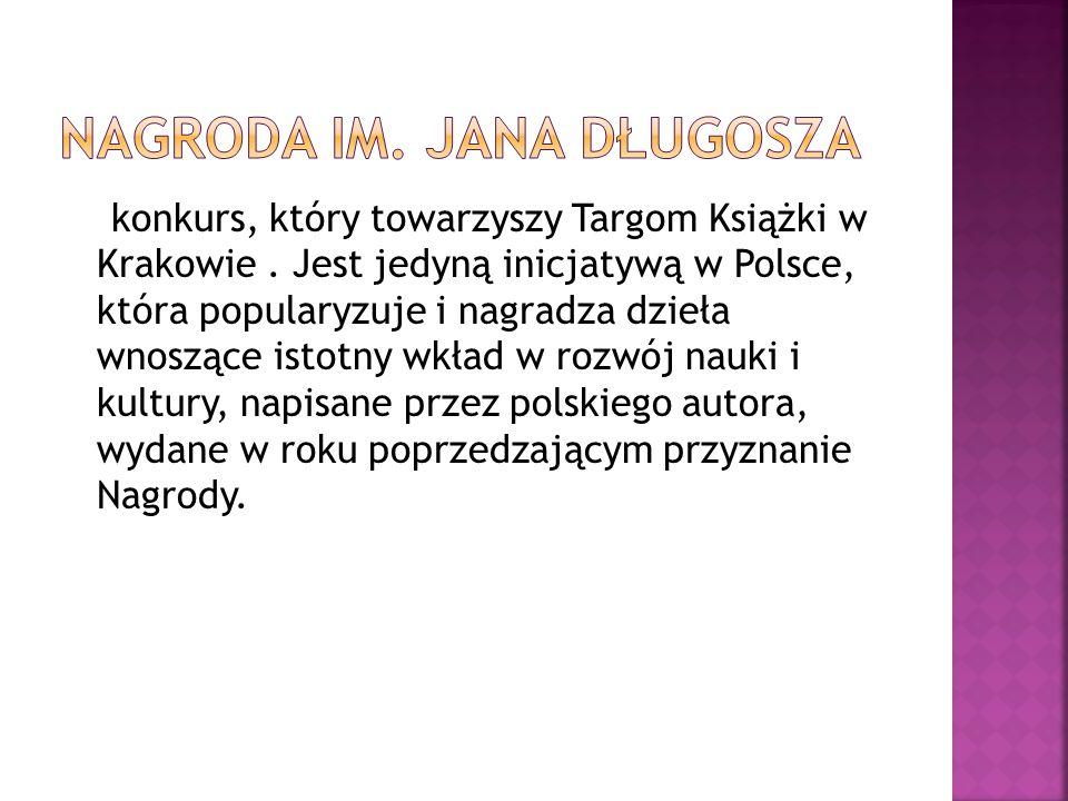 konkurs, który towarzyszy Targom Książki w Krakowie. Jest jedyną inicjatywą w Polsce, która popularyzuje i nagradza dzieła wnoszące istotny wkład w ro