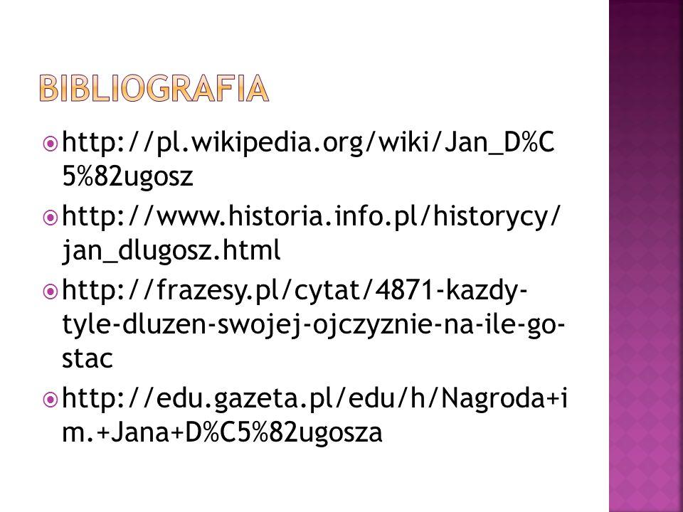  http://pl.wikipedia.org/wiki/Jan_D%C 5%82ugosz  http://www.historia.info.pl/historycy/ jan_dlugosz.html  http://frazesy.pl/cytat/4871-kazdy- tyle-