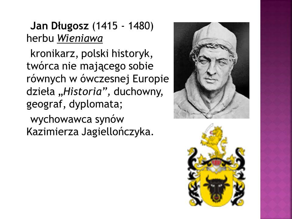 """Jan Długosz (1415 - 1480) herbu Wieniawa kronikarz, polski historyk, twórca nie mającego sobie równych w ówczesnej Europie dzieła """"Historia"""", duchowny"""