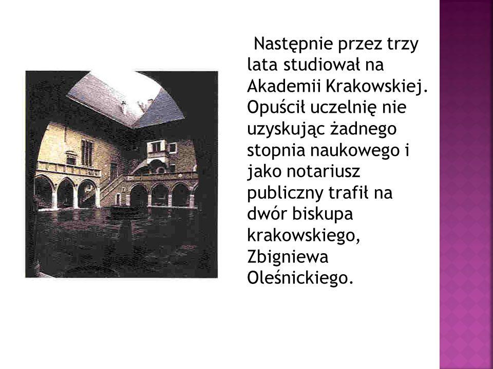 Następnie przez trzy lata studiował na Akademii Krakowskiej. Opuścił uczelnię nie uzyskując żadnego stopnia naukowego i jako notariusz publiczny trafi