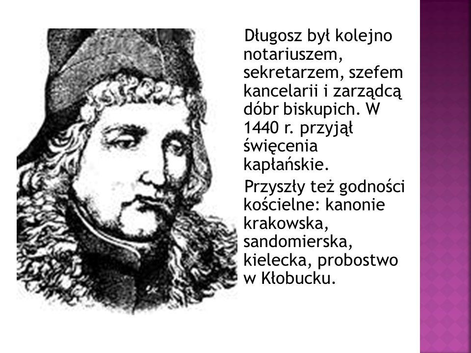 Długosz był kolejno notariuszem, sekretarzem, szefem kancelarii i zarządcą dóbr biskupich. W 1440 r. przyjął święcenia kapłańskie. Przyszły też godnoś