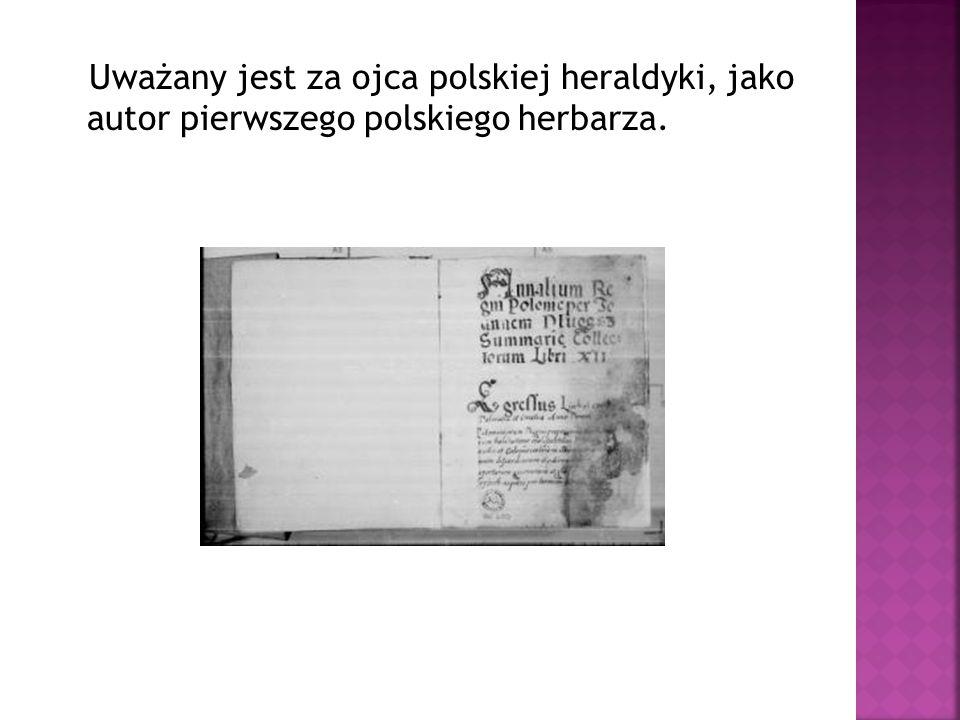 Uważany jest za ojca polskiej heraldyki, jako autor pierwszego polskiego herbarza.