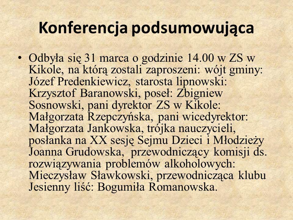 Konferencja podsumowująca Odbyła się 31 marca o godzinie 14.00 w ZS w Kikole, na którą zostali zaproszeni: wójt gminy: Józef Predenkiewicz, starosta l
