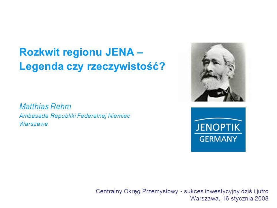 Centralny Okręg Przemysłowy - sukces inwestycyjny dziś i jutro Warszawa, 16 stycznia 2008 Rozkwit regionu JENA – Legenda czy rzeczywistość.