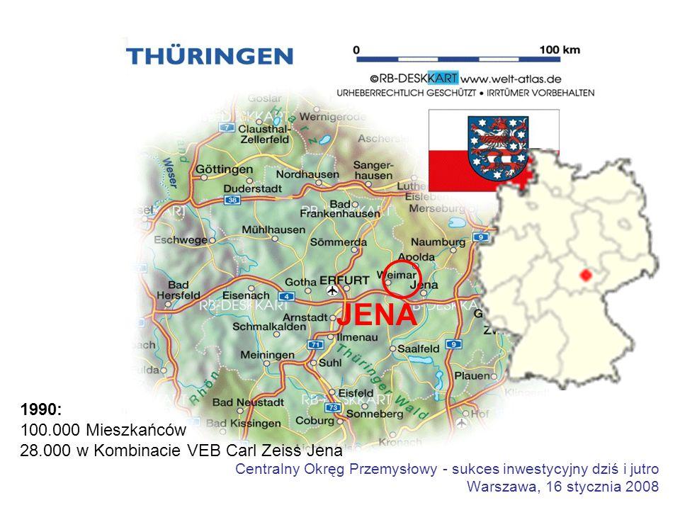 Centralny Okręg Przemysłowy - sukces inwestycyjny dziś i jutro Warszawa, 16 stycznia 2008 JENA 1990: 100.000 Mieszkańców 28.000 w Kombinacie VEB Carl Zeiss Jena