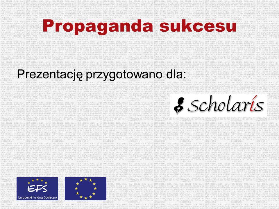 Propaganda sukcesu Prezentację przygotowano dla: