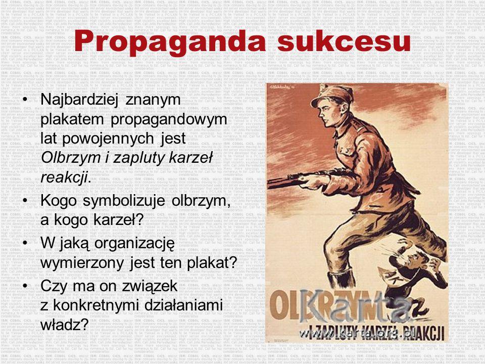 Propaganda sukcesu Najbardziej znanym plakatem propagandowym lat powojennych jest Olbrzym i zapluty karzeł reakcji. Kogo symbolizuje olbrzym, a kogo k
