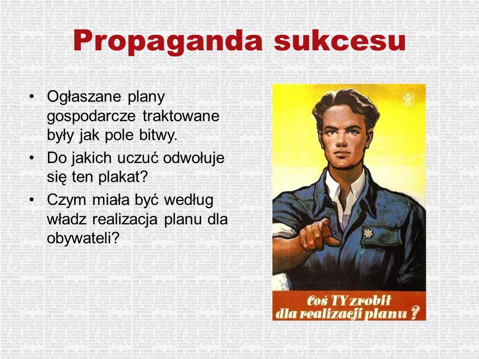 Propaganda sukcesu Ogłaszane plany gospodarcze traktowane były jak pole bitwy. Do jakich uczuć odwołuje się ten plakat? Czym miała być według władz re